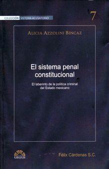 SISTEMA PENAL CONSTITUCIONAL, EL. EL LABERINTO DE LA POLITICA CRIMINAL DEL ESTADO MEXICANO