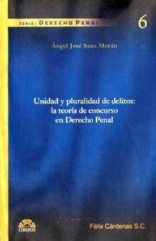 UNIDAD Y PLURALIDAD DE DELITOS LA TEORIA DE CONCURSO EN DERECHO PENAL