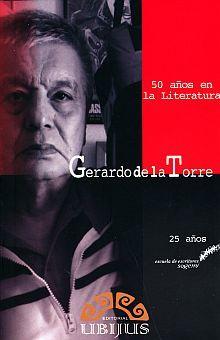 GERARDO DE LA TORRE. 50 AÑOS EN LA LITERATURA