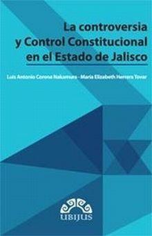 CONTROVERSIA Y CONTROL CONSTITUCIONAL EN EL ESTADO DE JALISCO, LA