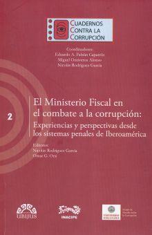MINISTERIO FISCAL EN EL COMBATE A LA CORRUPCION, EL. EXPERIENCIAS Y PERSPECTIVAS DESDE LOS SISTEMAS PENALES DE IBEROAMERICA