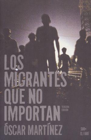 MIGRANTES QUE NO IMPORTAN, LOS / 3 ED.
