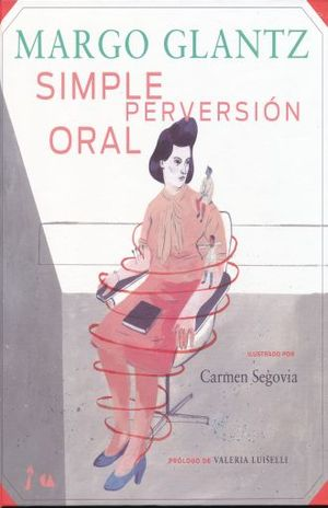 MARGO GLANTZ. SIMPLE PERVERSION ORAL