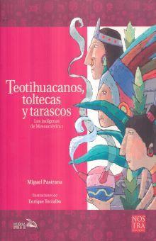 TEOTIHUACANOS TOLTECAS Y TARASCOS. LOS INDIGENAS DE MESOAMERICA I