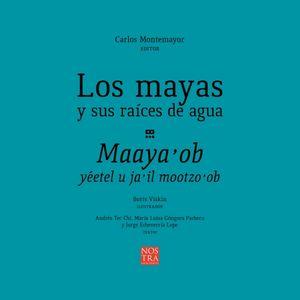 MAYAS Y SUS RAICES DE AGUA, LOS / MAAYA OB YEETEL U JA IL MOOTZO OB