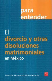 PARA ENTENDER EL DIVORCIO Y OTRAS DISOLUCIONES MATRIMIONIALES EN MEXICO