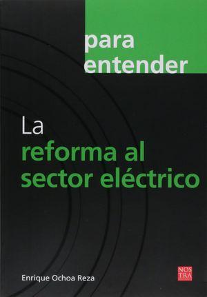 PARA ENTENDER LA REFORMA AL SECTOR ELECTRICO