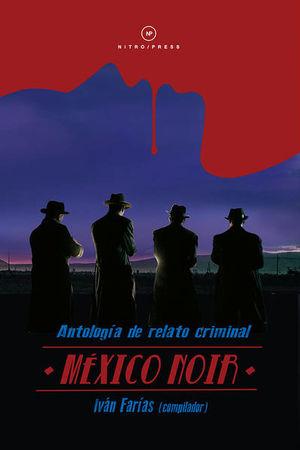 MEXICO NOIR. ANTOLOGIA DE RELATO CRIMINAL