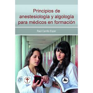 PRINCIPIOS DE ANESTESIOLOGIA Y ALGOLOGIA PARA MEDICOS EN FORMACION