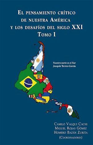 PENSAMIENTO CRITICO DE NUESTRA AMERICA Y LOS DESAFIOS DEL SIGLO XXI, EL / TOMO I