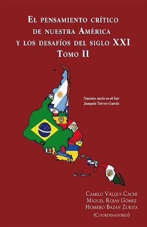 PENSAMIENTO CRITICO DE NUESTRA AMERICA Y LOS DESAFIOS DEL SIGLO XXI, EL. TOMO II