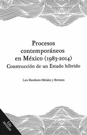 PROCESOS CONTEMPORANEOS EN MEXICO 1983 - 2014. CONSTRUCCION DE UN ESTADO HIBRIDO