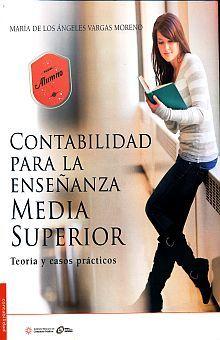 CONTABILIDAD PARA EL ENSEÑANZA MEDIA SUPERIOR. TEORIA Y CASOS PRACTICOS