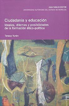 CIUDADANIA Y EDUCACION. IDEALES DILEMAS Y POSIBILIDADES DE LA FORMACION ETICO POLITICA
