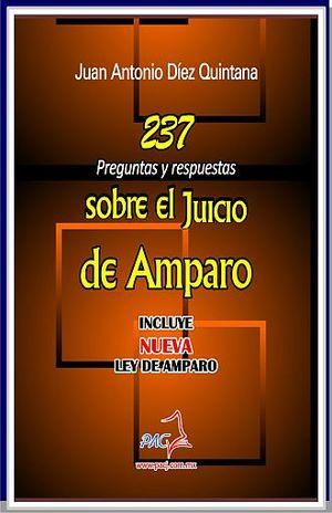 237 PREGUNTAS SOBRE EL JUICIO DE AMPARO. INCLUYE NUEVA LEY DE AMPARO