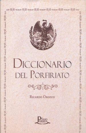 DICCIONARIO ENCICLOPEDICO DEL PORFIRIATO / PD.