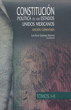 CONSTITUCION POLITICA DE LOS ESTADOS UNIDOS MEXICANOS. EDICION COMENTADA / 2 TOMOS / PD.