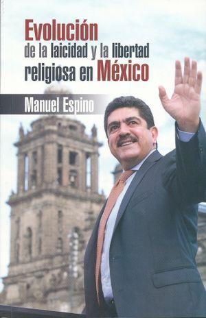 EVOLUCION DE LA LAICIDAD Y LA LIBERTAD RELIGIOSA EN MEXICO