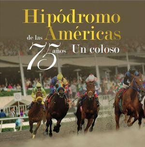 HIPODROMO DE LAS AMERICAS 75 AÑOS UN COLOSO