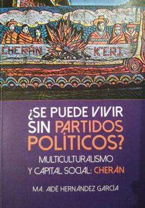 ¿Se puede vivir sin partidos políticos? Multiculturalismo y capital social. Cherán