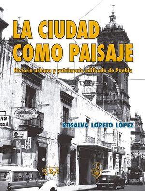 La ciudad como paisaje. Historia urbana y patrimonio edificado de Puebla