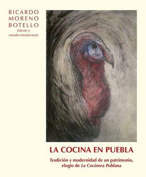 COCINA EN PUEBLA, LA. TRADICION Y MODERNIDAD DE UN PATRIMONIO ELOGIO DE LA COCINERA POBLANA