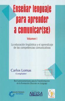 ENSEÑAR LENGUAJE PARA APRENDER A COMUNICARSE. LA EDUCACION LINGUISTICA Y EL APRENDIZAJE DE LAS COMPETENCIAS COMUNICATIVAS / VOL. I