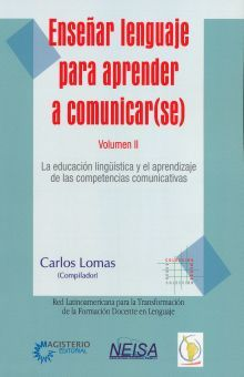 ENSEÑAR LENGUAJE PARA APRENDER A COMUNICARSE. LA EDUCACION LINGUISTICA Y EL APRENDIZAJE DE LAS COMPETENCIAS COMUNICATIVAS / VOL. II