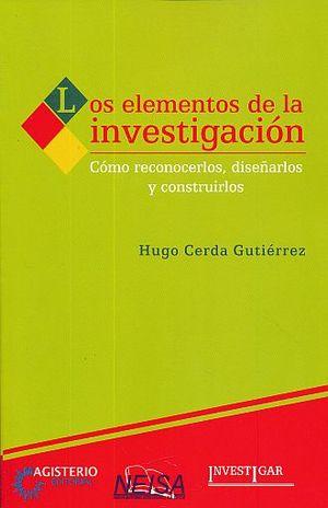 ELEMENTOS DE LA INVESTIGACION, LOS. COMO RECONOCERLOS DISEÑARLOS Y CONSTRUIRLOS