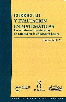 CURRICULO Y EVALUACION EN MATEMATICAS. UN ESTUDIO EN TRES DECADAS DE CAMBIO EN LA EDUCACION BASICA