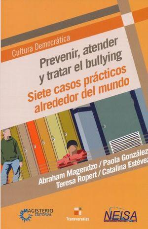 PREVENIR ATENDER Y TRATAR EL BULLYING. SIETE CASOS PRACTICOS ALREDEDOR DEL MUNDO