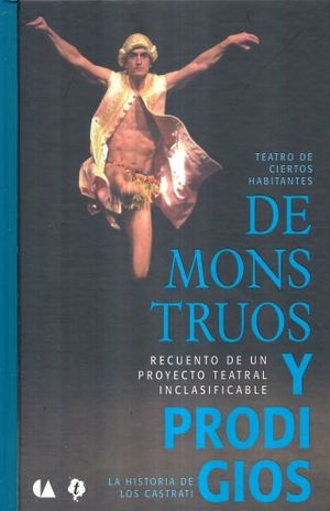 DE MONSTRUOS Y PRODIGIOS. RECUENTO DE UN PROYECTO TEATRAL INCLASIFICABLE / PD.