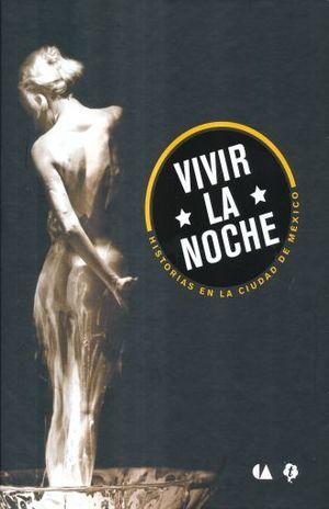VIVIR LA NOCHE. HISTORIAS EN LA CIUDAD DE MEXICO / PD.