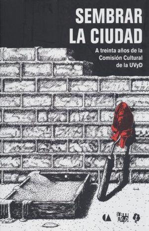 SEMBRAR LA CIUDAD. A TREINTA AÑOS DE LA COMISION CULTURAL DE LA UVYD