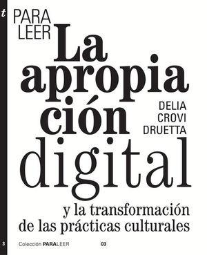Para leer La Apropiación digital. Una transformación de las prácticas culturales