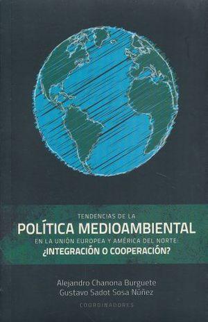 TENDENCIAS DE LA POLITICA MEDIOAMBIENTAL EN LA UNION EUROPEA Y AMERICA DEL NORTE. INTEGRACION O COOPERACION