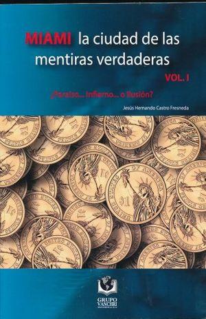 MIAMI LA CIUDAD DE LAS MENTIRAS VERDADERAS PARAISO INFIERNO O ILUSION / VOL.I