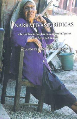 NARRATIVAS JURIDICAS SOBRE VIOLENCIA FAMILIAR EN MUJERES INDIGENAS DE LOS ALTOS DE CHIAPAS / 2 ED.