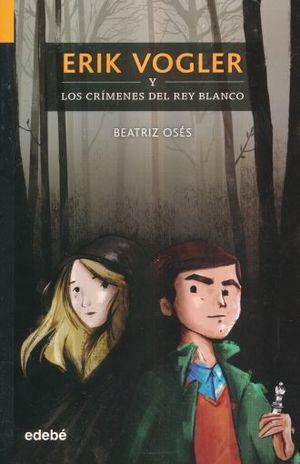 ERIK VOGLER Y LOS CRIMENES DEL REY BLANCO