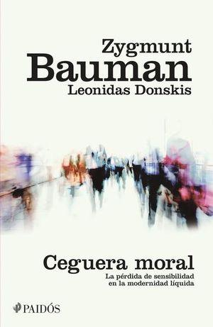 CEGUERA MORAL. LA PERDIDA DE SENSIBILIDAD EN LA MODERNIDAD LIQUIDA
