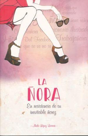 ÑORA, LA. EN RESISTENCIA DE SU INEVITABLE ÑOREZ