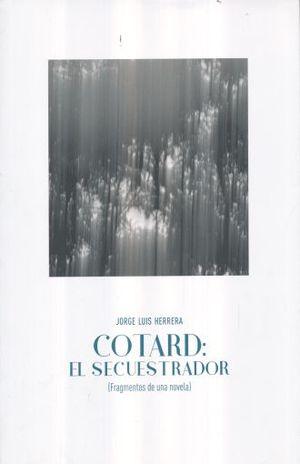 COTARD EL SECUESTRADOR. FRAGMENTOS DE UNA NOVELA
