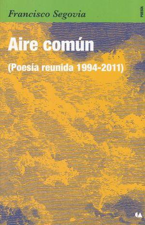 AIRE COMUN. POESIA REUNIDA 1994 - 2011