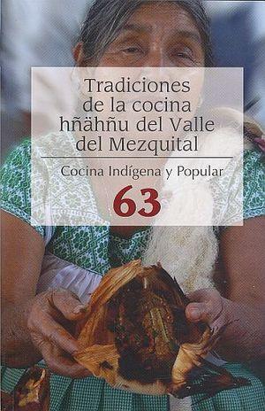 TRADICIONES DE LA COCINA HÑAHÑU DEL VALLE DEL MEZQUITAL. COCINA INDIGENA Y POPULAR / NO. 63