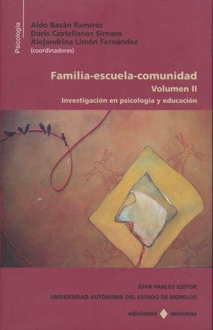 FAMILIA ESCUELA COMUNIDAD / VOL. II. INVESTIGACION EN PSICOLOGIA Y EDUCACION