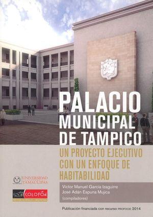 PALACIO MUNICIPAL DE TAMPICO. UN PROYECTO EJECUTIVO CON UN ENFOQUE DE HABITABILIDAD