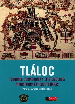TLALOC. TEOGONIA COSMOGONIA Y EPISTEMOLOGIA ATMOSFERICAS PRECORTESIANAS