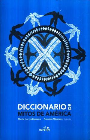 DICCIONARIO DE MITOS DE AMERICA