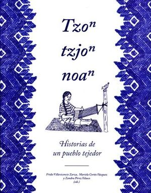 TZON TZJON NOA. HISTORIAS DE UN PUEBLO TEJEDOR