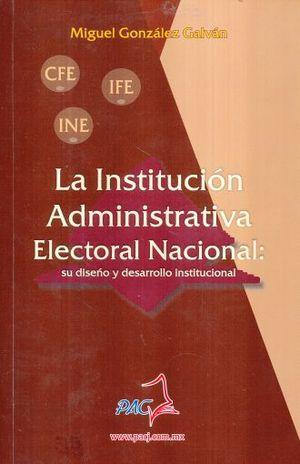INSTITUCION ADMINISTRATIVA ELECTORAL NACIONAL. SU DISEÑO Y DESARROLLO INSTITUCIONAL